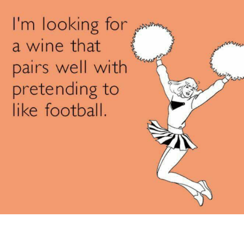 Pairs: I'm looking for  a wine that  pairs well with  pretending to  like football