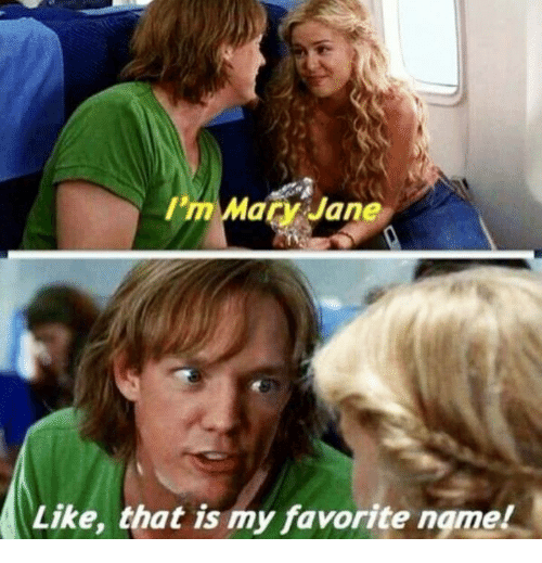 mary janes: I'm  Mary Jane  Like, that is my favorite ngmel