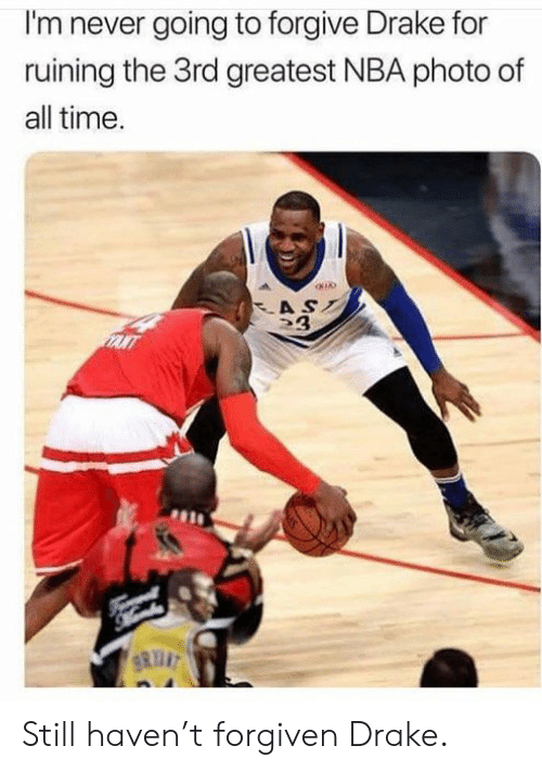 Drake, Nba, and Time: I'm never going to forgive Drake for  ruining the 3rd greatest NBA photo of  all time.  AS  3  SRYNT Still haven't forgiven Drake.