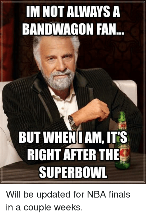 IM NOT ALWAYS a BANDWAGON FAN BUT WHEN I AM ITS RIGHT AFTER THE SUPERBOWL Will Be Updated for ...