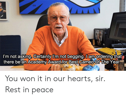 Academy, Best, and Hearts: i'm not asking. Certainly im not begging. am ordering that  there be an Academy Award for Best cameo Of The Year You won it in our hearts, sir. Rest in peace