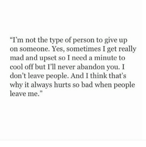 "Cool Off: ""I'm not the type of person to give up  on someone. Yes, sometimes I get really  mad and upset so I need a minute to  cool off but I'll never abandon you. I  don't leave people. And I think that's  why it always hurts so bad when people  leave me."""