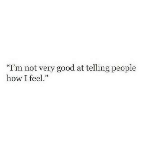 """How I Feel: """"I'm not very good at telling people  how I feel."""""""