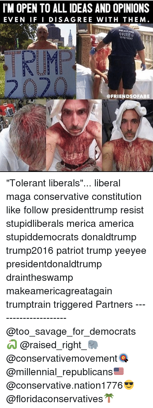 """im-open: IM OPEN TO ALL IDEAS AND OPINIONS  EVEN IF I DISAGREE WITH THEM.  @FRIENDSOFABE """"Tolerant liberals""""... liberal maga conservative constitution like follow presidenttrump resist stupidliberals merica america stupiddemocrats donaldtrump trump2016 patriot trump yeeyee presidentdonaldtrump draintheswamp makeamericagreatagain trumptrain triggered Partners --------------------- @too_savage_for_democrats🐍 @raised_right_🐘 @conservativemovement🎯 @millennial_republicans🇺🇸 @conservative.nation1776😎 @floridaconservatives🌴"""