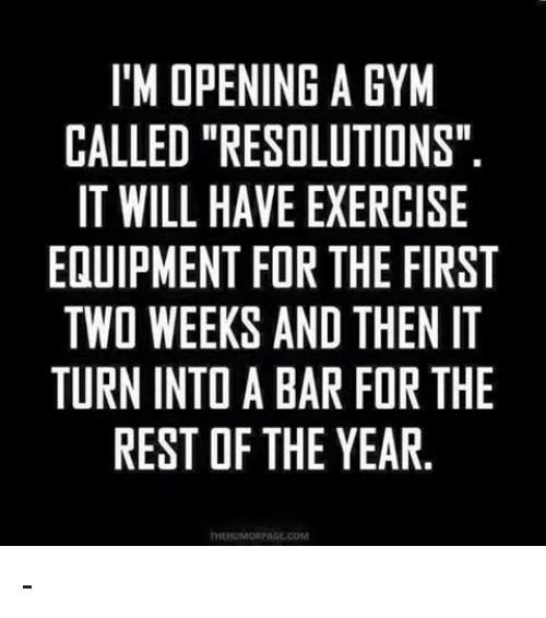 """im-open: I'M OPENING A GYM  CALLED """"RESOLUTIONS""""  IT WILL HAVE EXERCISE  ELUIPMENT FOR THE FIRST  TWO WEEKS AND THEN IT  TURN INTO A BAR FOR THE  REST OF THE YEAR  THERUMORPAGE COM -"""