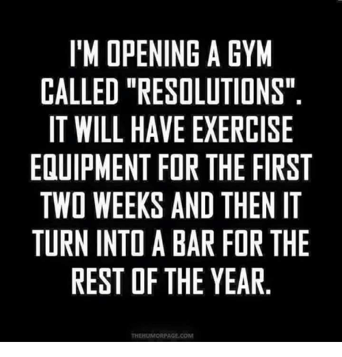 """im-open: I'M OPENING A GYM  CALLED """"RESOLUTIONS""""  IT WILL HAVE EXERCISE  EQUIPMENT FOR THE FIRST  TWO WEEKS AND THEN IT  TURN INTDABAR FOR THE  REST OF THE YEAR  ORPAGE COM"""