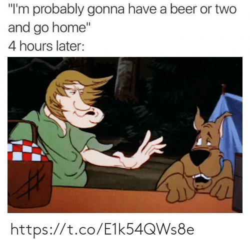 "4 Hours: ""I'm probably gonna have a beer or two  and go home""  4 hours later: https://t.co/E1k54QWs8e"
