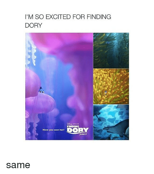 Have You Seen Her: I'M SO EXCITED FOR FINDING  DORY  FINDING  DORY  Have you seen her?  JUNE same