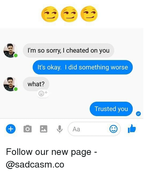 Trusted You: I'm so sorry, I cheated on you  It's okay. I did something worse  what?  Trusted you  ②山 Follow our new page - @sadcasm.co