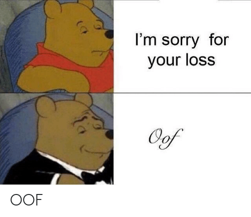 Sorry, Dank Memes, and For: I'm sorry for  your loss OOF