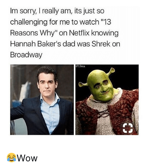 """Dad, Memes, and Netflix: Im sorry, I really am, its just so  challenging for me to watch """"13  Reasons Why"""" on Netflix knowing  Hannah Baker's dad was Shrek on  Broadway  13rea 😂Wow"""