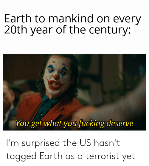 Tagged: I'm surprised the US hasn't tagged Earth as a terrorist yet