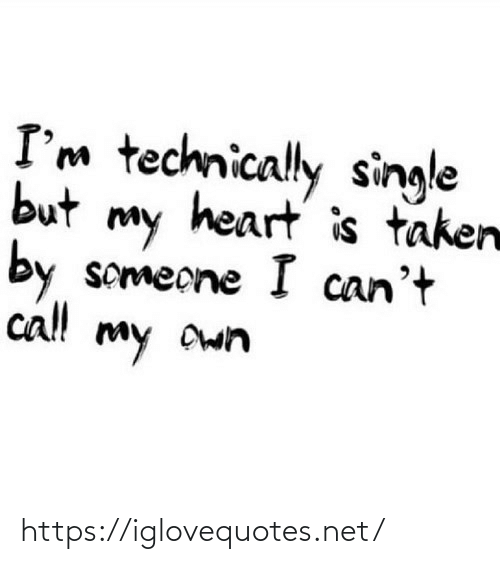 Taken, Heart, and Single: I'm technically single  but  heart is taken  my  by  someone I can't  cl!  my https://iglovequotes.net/