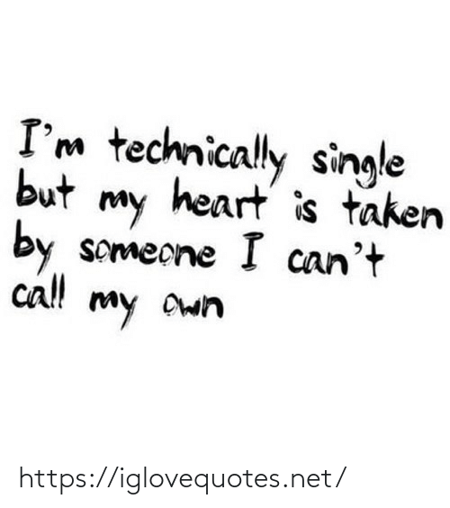 Taken: I'm technically single  but  heart is taken  my  by  someone I can't  cl!  my Own https://iglovequotes.net/