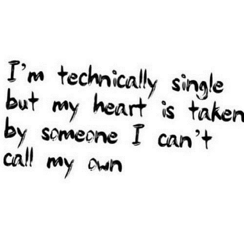 Taker: I'm technicaly single  but my heart is taker  by somecne I can't  cal! my awn