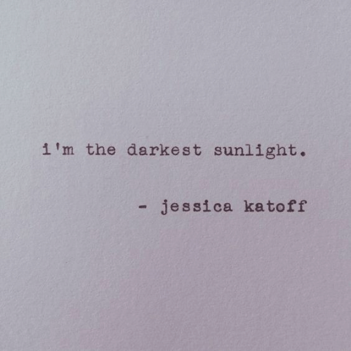 Darkest: i'm the darkest sunlight.  - jessica kato ff