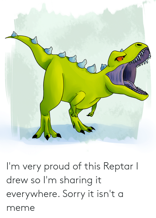 reptar: I'm very proud of this Reptar I drew so I'm sharing it everywhere. Sorry it isn't a meme