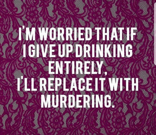pll: I'M WORRIED THATIF  IGIVEUP DRINKING  ENTIRELY  PLL REPLACEIT WITH  MURDERING