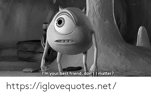 best friend: I'm your best friend, don't I matter? https://iglovequotes.net/