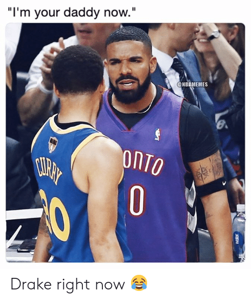 """Drake, Nba, and Now: """"I'm your daddy now.""""  @NBAMEMES  onTO  0 Drake right now 😂"""