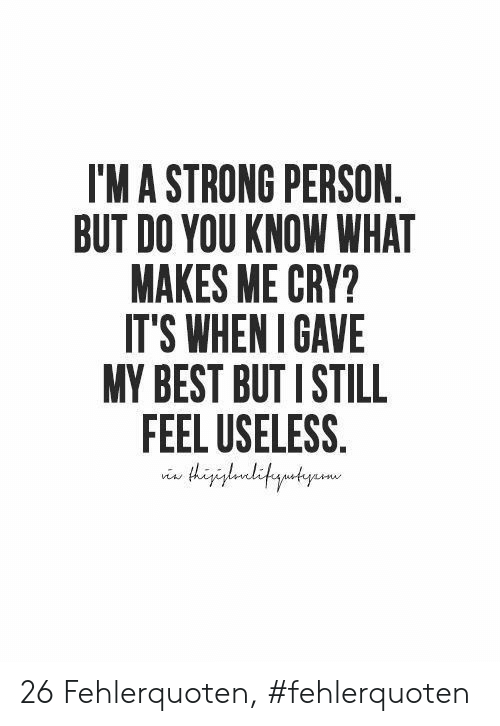Best, Strong, and Cry: I'MA STRONG PERSON  BUT DO YOU KNOW WHAT  MAKES ME CRY?  IT'S WHENI GAVE  MY BEST BUT I STILL  FEEL USELESS.  gaditautyame 26 Fehlerquoten, #fehlerquoten