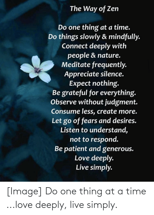 at-a-time: [Image] Do one thing at a time ...love deeply, live simply.