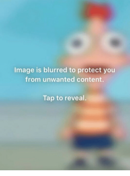 Image, Content, and Tap: Image is blurred to protect you  from unwanted content.  Tap to reveal.