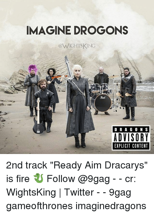 """Aimfully: IMAGINE DROGONS  eWIGHISKING  D RA GO N S  ADVISORY  EXPLICIT CONTENT 2nd track """"Ready Aim Dracarys"""" is fire 🐉 Follow @9gag - - cr: WightsKing   Twitter - - 9gag gameofthrones imaginedragons"""