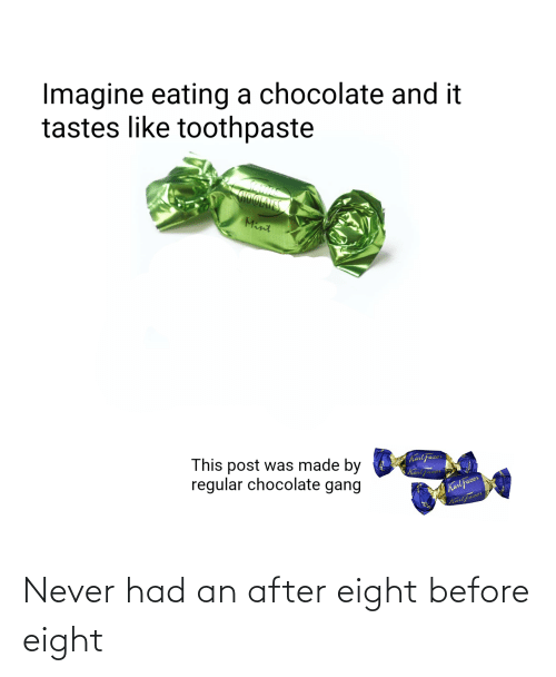 fazer: Imagine eating a chocolate and it  tastes like toothpaste  OLATES  Mint  Kart faze  Karly  This post was made by  regular chocolate gang  Karl Fazer  Karl Fazer Never had an after eight before eight