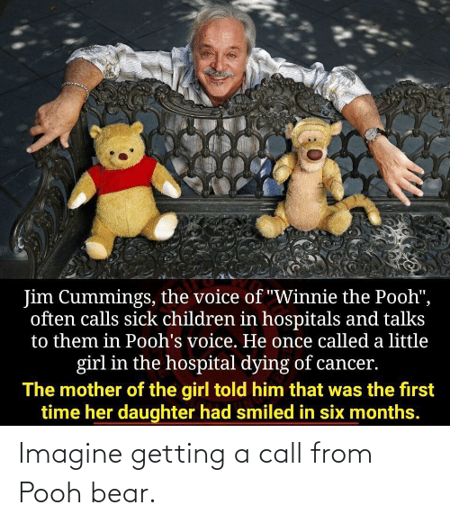 pooh: Imagine getting a call from Pooh bear.