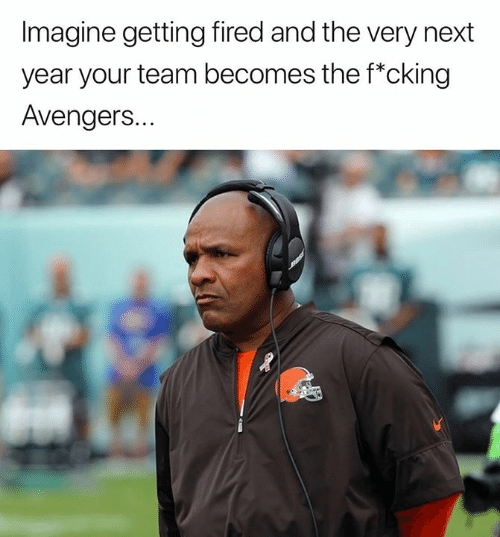 Nfl, Avengers, and Next: Imagine getting fired and the very next  year your team becomes the f*cking  Avengers..  le