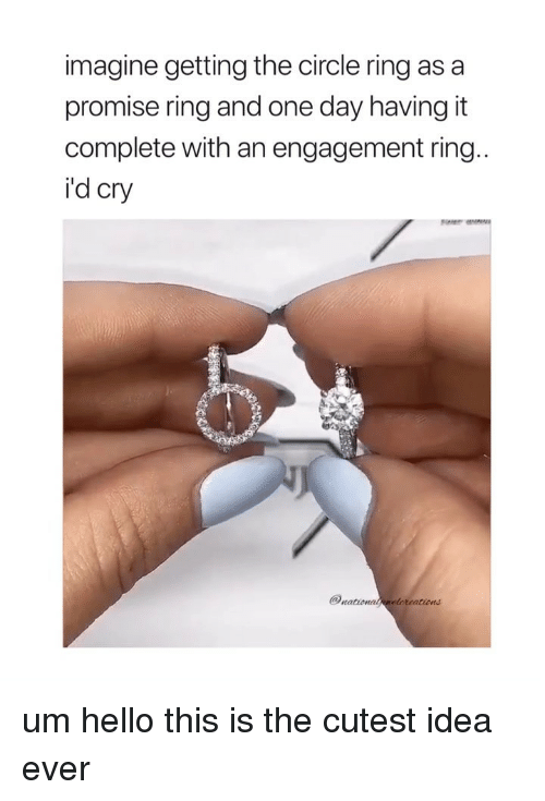 Hello, Girl Memes, and Idea: imagine getting the circle ring as a  promise ring and one day having it  complete with an engagement ring  i'd cry  rationatneloreations um hello this is the cutest idea ever