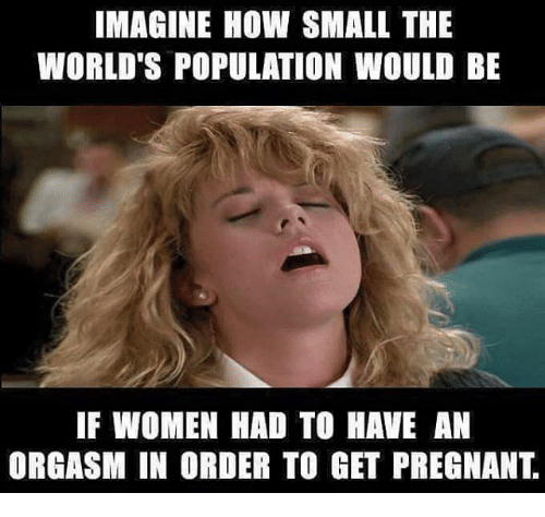Imagine How Small The Worlds Population Would Be If Women -5728