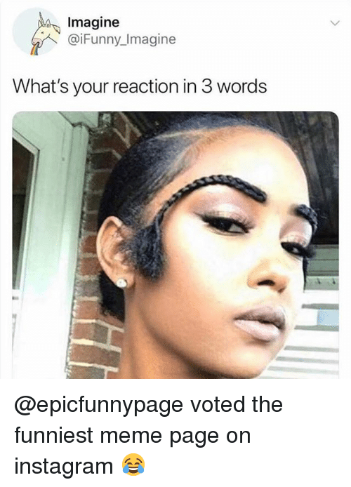 Funny, Instagram, and Meme: Imagine  @iFunny_Imagine  What's your reaction in 3 word:s @epicfunnypage voted the funniest meme page on instagram 😂