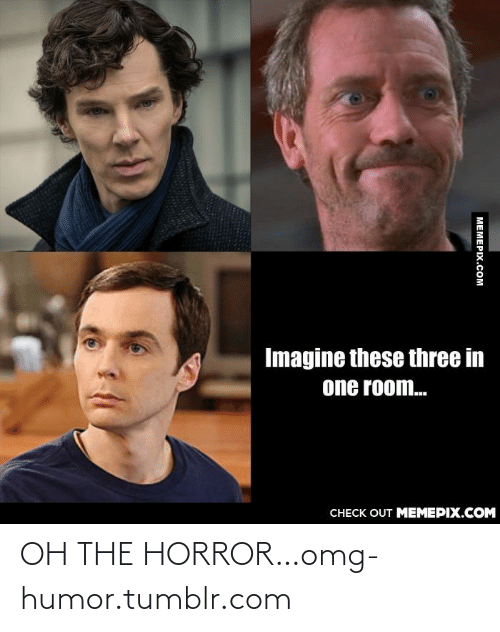 oh the horror: Imagine these three in  one room.  CHECK OUT MEMEPIX.COM  MEMEPIX.COM OH THE HORROR…omg-humor.tumblr.com