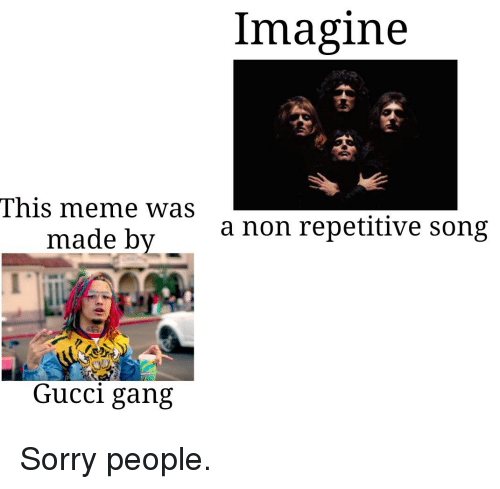 Imagine This Meme Was Made By A Non Repetitive Song Gucci Gang