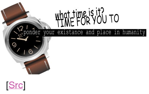"Existance: IME FOR YOU TO  ponder your existance and place in humanity <p>[<a href=""https://www.reddit.com/r/surrealmemes/comments/7nbwca/hhhmmmmmnnn/"">Src</a>]</p>"