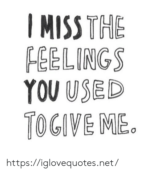 Net, You, and Href: IMISS THE  FEELINGS  YOU USED  TOGIVE ME. https://iglovequotes.net/