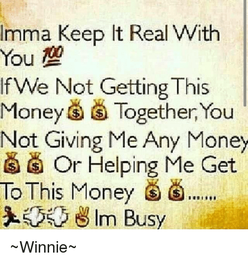 Get Money Quotes: Imma Keep It Real With You We Not Getting This Money