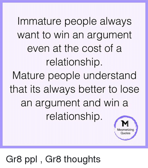 Immature People Always Want To Win An Argument Even At The Cost Of A
