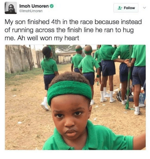 Wonned: Imoh Umoren  @lmohUmoren  Follow v  My son finished 4th in the race because instead  of running across the finish line he ran to hug  me. Ah well won my heart