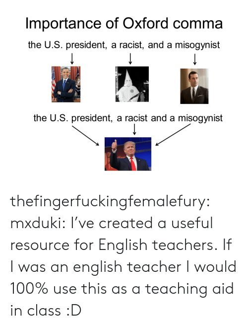 u-s-president: Importance of Oxford comma  the U.S. president, a racist, and a misogynist  에A  the U.S. president, a racist and a misogynist thefingerfuckingfemalefury: mxduki:  I've created a useful resource for English teachers.  If I was an english teacher I would 100% use this as a teaching aid in class :D
