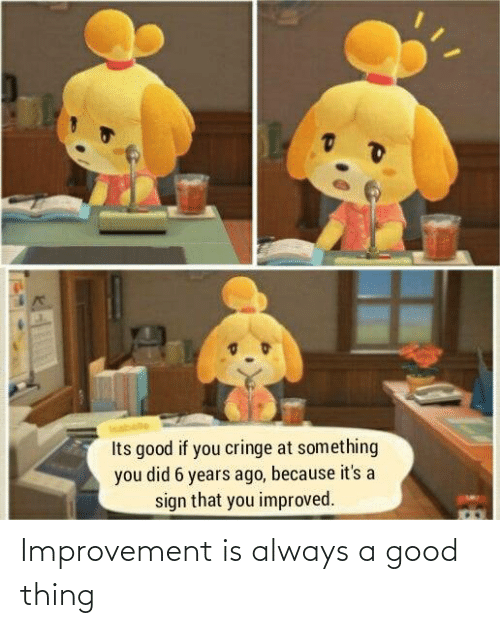 thing: Improvement is always a good thing