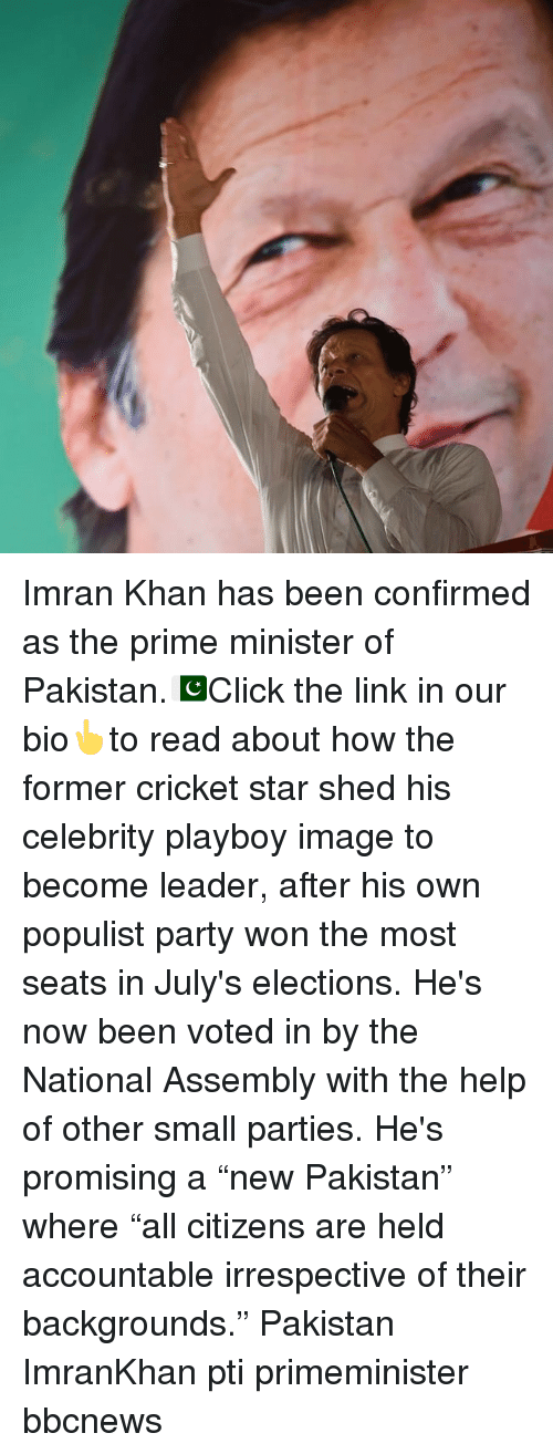 """Memes, Party, and Cricket: Imran Khan has been confirmed as the prime minister of Pakistan.🇵🇰Click the link in our bio👆to read about how the former cricket star shed his celebrity playboy image to become leader, after his own populist party won the most seats in July's elections. He's now been voted in by the National Assembly with the help of other small parties. He's promising a """"new Pakistan"""" where """"all citizens are held accountable irrespective of their backgrounds."""" Pakistan ImranKhan pti primeminister bbcnews"""