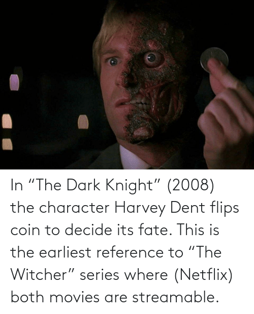 """Flips: In """"The Dark Knight"""" (2008) the character Harvey Dent flips coin to decide its fate. This is the earliest reference to """"The Witcher"""" series where (Netflix) both movies are streamable."""