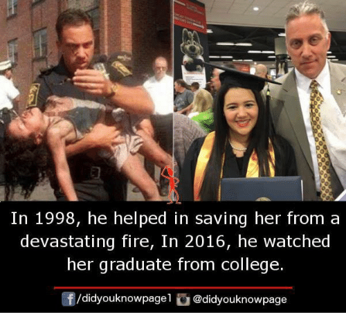 College, Fire, and Memes: In 1998, he helped in saving her from a  devastating fire, In 2016, he watched  her graduate from college.  /didyouknowpagel@didyouknowpage