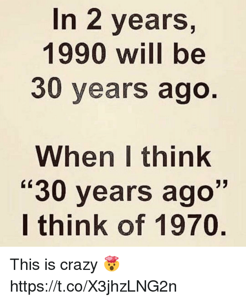 """Crazy, Will, and Think: In 2 years,  1990 will be  30 years ago  When I think  """"30 years ago""""  I think of 1970 This is crazy 🤯 https://t.co/X3jhzLNG2n"""