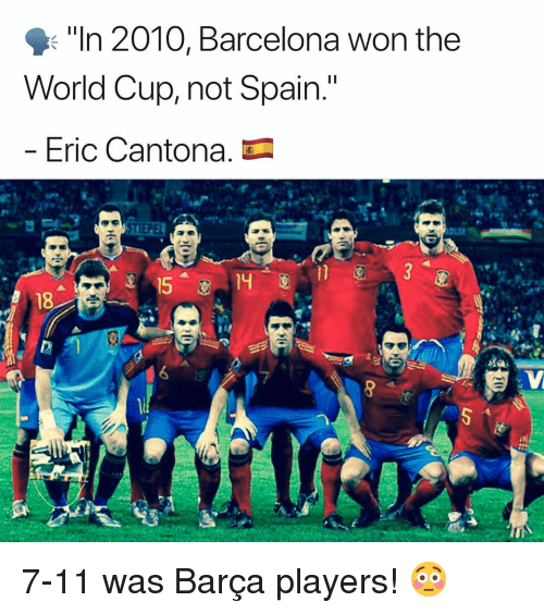 """7/11, Barcelona, and Memes: """"In 2010, Barcelona won the  World Cup, not Spain.""""  Eric Cantona. 7-11 was Barça players! 😳"""