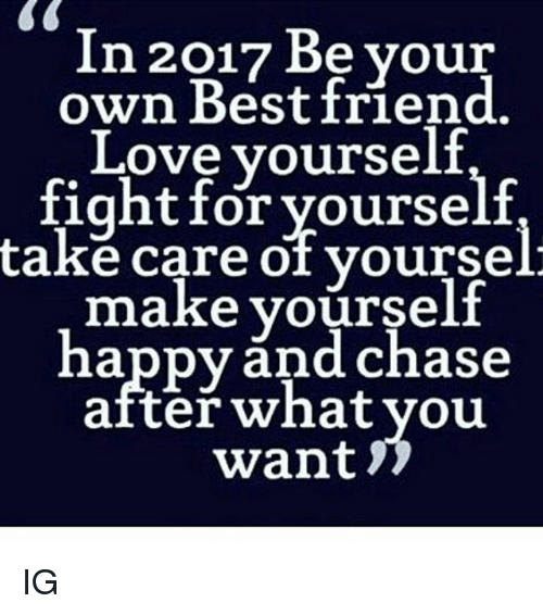 In 2017 be your own best friend love yourself fight for yourself memes and take care in 2017 be your own best friend solutioingenieria Gallery
