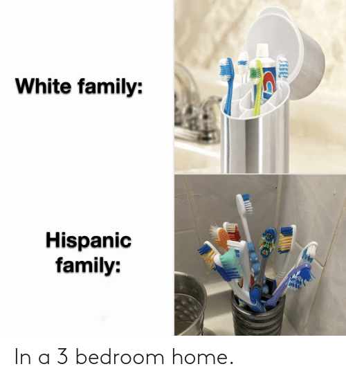 EsMemes: In a 3 bedroom home.
